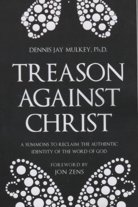 Image for Treason Against Christ: A Summons to Reclaim the Authentic Identity of the Word of God