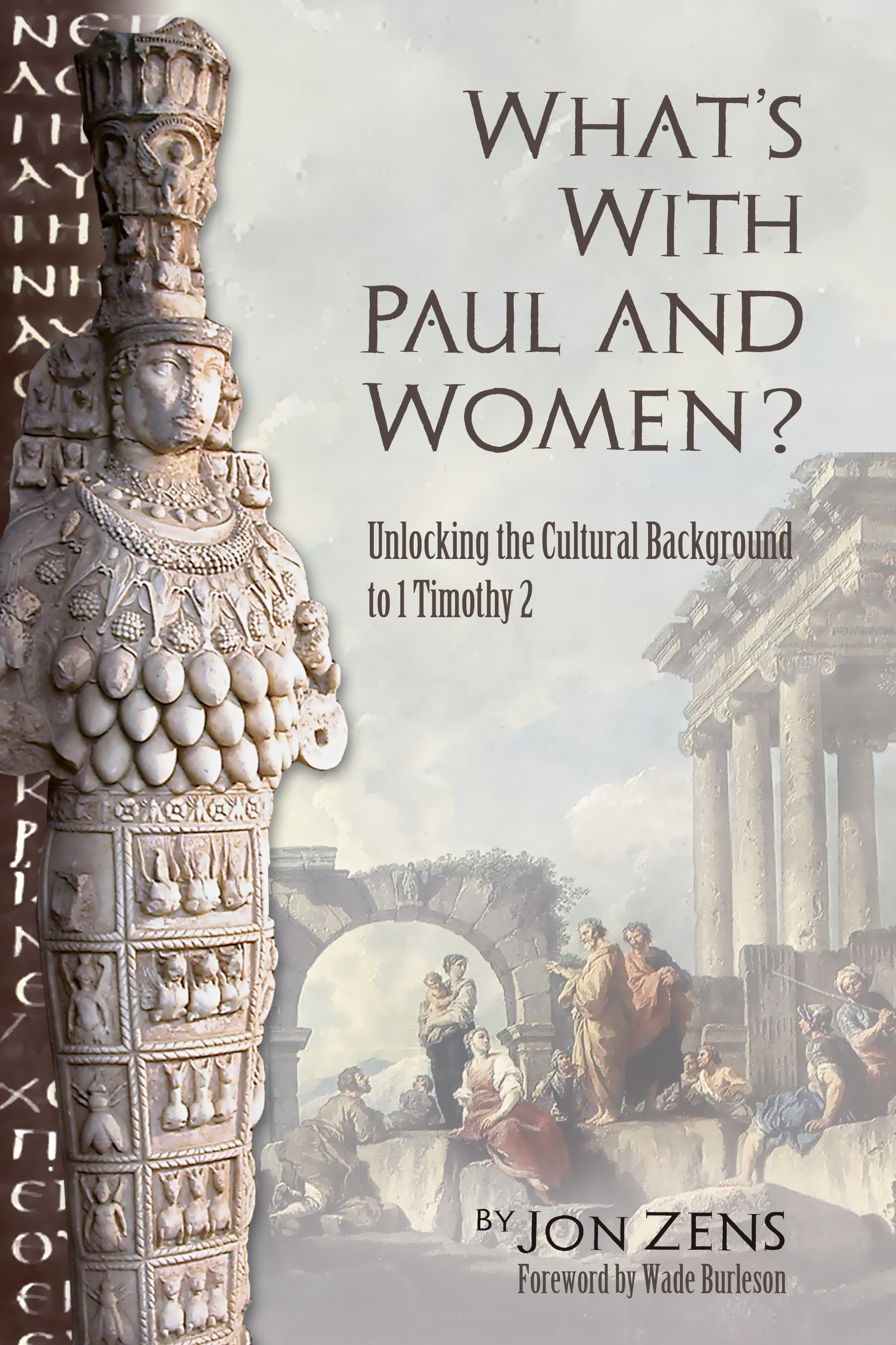 Image for What's With Paul & Women? Unlocking the Cultural Background to 1 Tim 2
